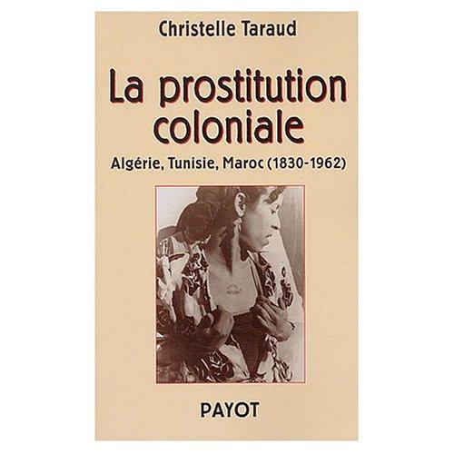 La prostitution coloniale : Algérie, Tunisie, Maroc, 1830-1962